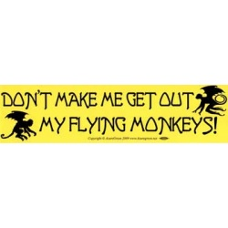 Don\'t Make Me Get Out My Flying Monkeys Bumper Sticker